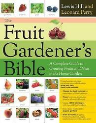 The Fruit Gardener's Bible: A Complete Guide to Growing Fruits and Nuts in the H