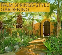 Palm Springs-Style Gardening: The Complete Guide to Plants and Practices for Gor