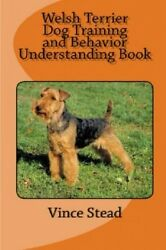 NEW Welsh Terrier Dog Training and Behavior Understanding Book by Vince Stead