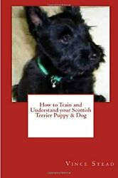 How to Train and Understand your Scottish Terrier Puppy & Dog by Vince Stead