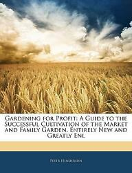 Gardening for Profit : A Guide to the Successful Cultivation of the Market and F