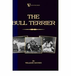 NEW The Bull Terrier (A Vintage Dog Books Breed Classic) by Williams Haynes