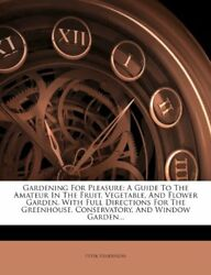 Gardening For Pleasure: A Guide To The Amateur In The Fruit Vegetable And Flow