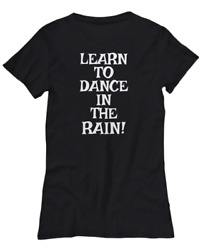 Learn To Dance In The Rain White - Womenand039s Tee