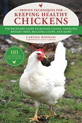 Proven Techniques for Keeping Healthy Chickens: The Backyard Guide to Raising Ch