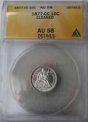 1877-cc Liberty Seated Dime Anacs Au58 Details Cleaned Free S/h After 1stitem