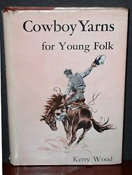 Cowboy Yarns for Young Folk Kerry Wood Signed 9 stories 1951 Canada illustrated