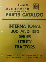 International 300 And 350 Utility Farm Tractor Diesel And Gas Ih Parts Manual Tc-57a