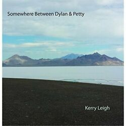 Kerry Leigh-Somewhere Between Dylan & Petty CD NEW