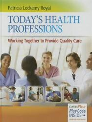 Today's Health Professions: Working Together to Provide Quality Care by Royal E