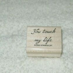 Stampin' Up - Rubber Stamp - You Touch My Life - Small Size -