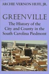 Greenville The History Of The City And County In The South Carolina Piedmont B