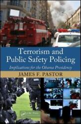 Terrorism And Public Safety Policing Implications For The Obama Presidency By
