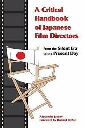 A Critical Handbook Of Japanese Film Directors From The Silent Era To The Pres