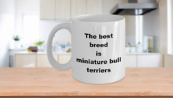 Coffee Mug: quot;The best breed is miniature bull terriersquot;
