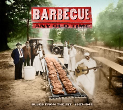 Various Artists-barbecue Any Old Time - Blues From The Pit 1927-1942 Cd New