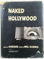 1953 Naked Hollywood By Weegee And Mel Harris Pellegrini And Cudahy New York