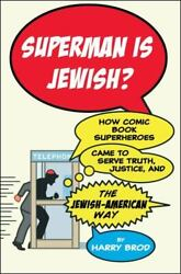 Superman Is Jewish?: How Comic Book Superheroes Came to Serve Truth Justice an