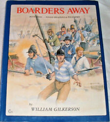 Boarders Away With Steel--edged Weapons And Polearms By William Gilkerson Hc