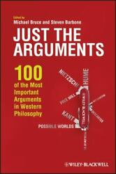 Just The Arguments 100 Of The Most Important Arguments In Western Philosophy B
