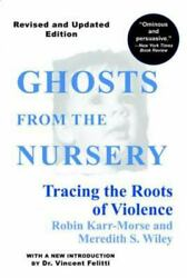 Ghosts From The Nursery Tracing The Roots Of Violence By Karr-morse Robin Wi