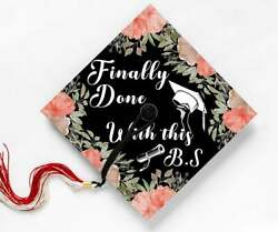 Finally Done With This Bs Graduation Cap Topper Grad Gift Motivational Quote