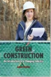 Green Construction: An Introduction to a Changing Industry by Alison Dykstra