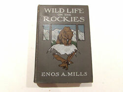 Wild Life On The Rockies, By Enos A. Mills -1909- Rare Signed 1st Ed, Antq. Book