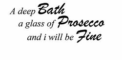 Deep Bath Glass Of Prosecco Iand039ll Be Fine Bathroom Decal Wall Art Sticker Picture