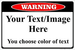 Warning Sign Personalized 8quot; x 12quot; Aluminum Metal Customize with Text or Picture $11.50