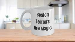 Boston Terriers Are Magic Funny Coffee Tea Mug Cup for Dog Lover Fan Breeder Nov