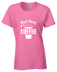 But First Coffee Ladies Womens T Shirt S-5xl Funny Caffeine Lovers Gift