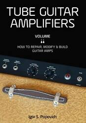 Tube Guitar Amplifiers, Volumes 1 And 2, New, Both Books Set
