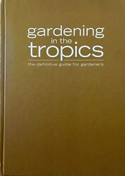 Gardening In The Tropics: The Definitive Guide For Gardeners (2010 Hardcover)