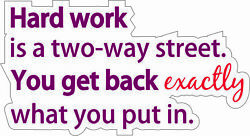 Hard Work Is A Two-way Street You Get Back Exactly - Vinyl Sticker Decal Quote