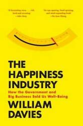 The Happiness Industry How The Government And Big Business Sold Us Wel - Good