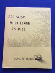All Gods Must Learn To Kill - First Edition Inscribed By Douglas Blazek