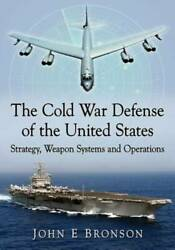 The Cold War Defense Of The United States Strategy Weapon Systems And O - Good