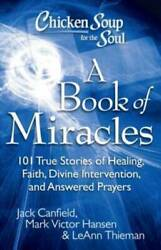 Chicken Soup for the Soul: A Book of Miracles: 101 True Stories of Healin GOOD