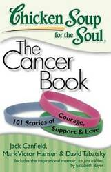 Chicken Soup for the Soul: The Cancer Book: 101 Stories of Courage VERY GOOD