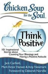 Chicken Soup for the Soul: Think Positive: 101 Inspirational Stories VERY GOOD