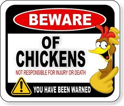 BEWARE OF CHICKENS NOT RESPONSIBLE FOR INJURY OR DEATH Aluminum composite sign