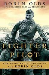 Fighter Pilot The Memoirs Of Legendary Ace Robin Olds - Hardcover - Good