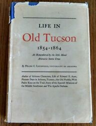 Life In Old Tucson 1854-1864 Frank Lockwood Spanish Priests Soldiers Settlers+