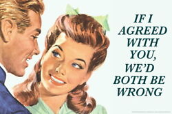 104558 If I Agreed With You Decor LAMINATED POSTER US