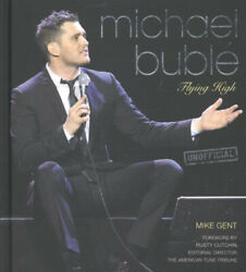 Michael Buble: Flying High. by Mike Gent by Mike Gent.