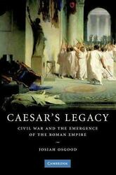 Caesarand039s Legacy Civil War And The Emergence Of The Roman Empire By Josiah O...