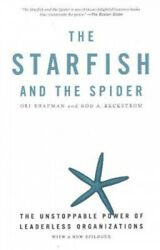 The Starfish And The Spider The Unstoppable Power Of Leaderless Organizations.