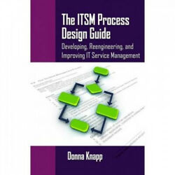 The Itsm Process Design Guide Developing Reengineering And Improving It