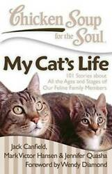 Chicken Soup for the Soul: My Cat#x27;s Life: 101 Stories about All the VERY GOOD